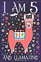 I am 5 and Llamazing: A Happy 5th Birthday Journal for Girls | Cute Llama Notebook for 5 Year Old Girl or Daughter with Story Space | Anniversary Gift Ideas for Her