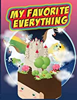 My Favorite Everything: Kids Love to Draw, Create, Write and Story Tell with this Journal Sketch Book 8.5 x11