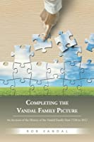 Completing the Vandal Family Picture: An Account of the History of the Vandal Family from 1530 to 2012