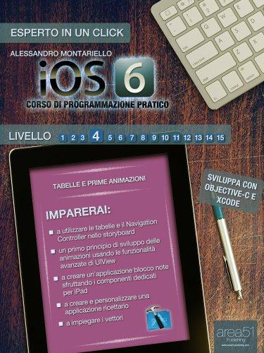 iOS6: corso di programmazione pratico. Livello 4 (Esperto in un click) (Italian Edition)