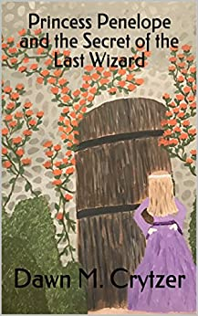 Princess Penelope and the Secret of the Last Wizard by [Crytzer, Dawn M.]