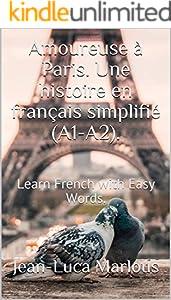 Amoureuse à Paris. Une histoire en français simplifié (A1-A2).: Learn French with Easy  Words. (French Edition)