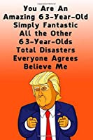 You Are An Amazing 63-Year-Old Simply Fantastic All the Other 63-Year-Olds: Dotted (DotGraph) Journal / Notebook - Donald Trump 63 Birthday Gift - Impactful 63 Years Old Wishes