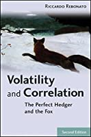 Volatility and Correlation: The Perfect Hedger and the Fox (The Wiley Finance Series)