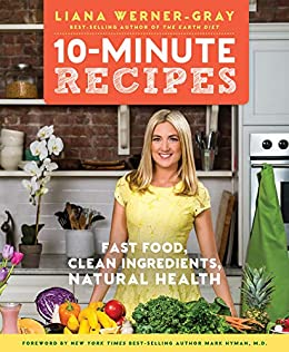 10-Minute Recipes: Fast Food, Clean Ingredients, Natural Health by [Werner-Gray, Liana]