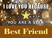 I Love You Because You Are a Star Best Friend: What I Love About You - Fill In The Blank Book Gift - You Are Loved Prompt Journal - Reasons I Love You Write In List