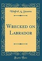 Wrecked on Labrador (Classic Reprint)