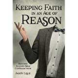 Keeping Faith in an Age of Reason: Refuting Alleged Bible Contradictions