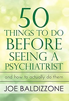 50 Things To Do Before Seeing a Psychiatrist: And How To Actually Do Them by [Baldizzone, Joe]