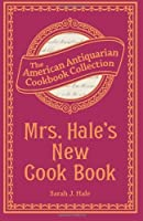 Mrs. Hale's New Cook Book: A Practical System for Private Families in Town and Country [並行輸入品]