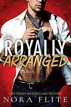 Royally Arranged (Bad Boy Royals Book 3) by [Flite, Nora]