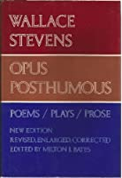 Opus Posthumous: Poems, Plays, Prose (Enlarged, Revised, Corrected)
