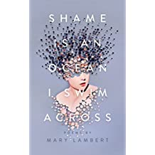 Shame Is an Ocean I Swim Across: Poems by Mary Lambert