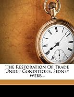 The Restoration of Trade Union Conditions: Sidney Webb...