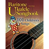 Baritone Ukulele Songbook: 101 Children's Songs