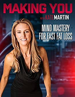 Making You : Mind Mastery For Fast Fat Loss by [Martin, Kate]