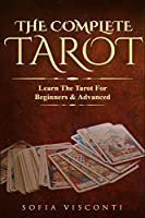 The Complete Tarot: Learn The Tarot For Beginners & Advanced (2-in-1 bundle)