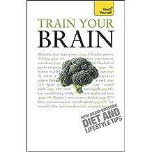 Train Your Brain: Teach Yourself (English Edition)