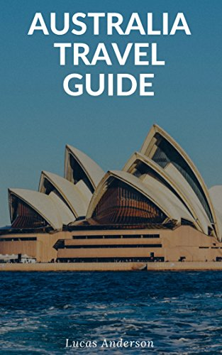Australia Travel Guide: Typical Costs & Money Tips, Sightseeing, Wilderness, Day Trips, Cuisine, Sydney, Melbourne, Brisbane, Perth, Adelaide, Newcastle, Canberra, Cairns and more (English Edition)
