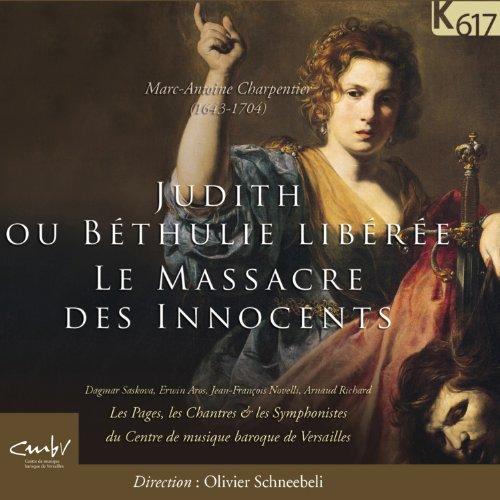 シャルパンティエ : オラトリオ (Marc-Antoine Charpantier : Judith Ou Bethlie Liberee Le Massacre Des Innocents / Olivier Schneebeli, Les Pages, Les Chantres & les Symphonistes du Centre de musique baroque de Versailles) [輸入盤]