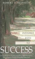The Invisible Path to Success: Seven Steps to Understanding and Managing the Unseen Forces Shaping Your Life by Robert Scheinfeld(2003-01-01)