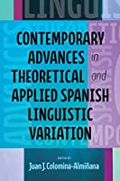 Contemporary Advances in Theoretical and Applied Spanish Linguistic Variation (Theoretical Developments in Hispanic Lin)
