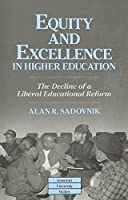 Equity and Excellence in Higher Education: The Decline of a Liberal Educational Reform (American University Studies Series Xiv: Education)