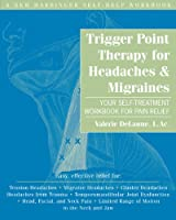 Trigger Point Therapy for Headaches & Migraines: Your Self-Treatment Workbook for Pain Relief