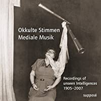 Okkulte Stimmen - Mediale Musik: Recordings of unseen Intelligences 1905-2007
