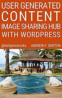 User Generated Content – Image Sharing Hub With WordPress by [Burton, Andrew F.]