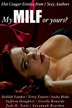 My MILF or Yours? Hot Cougar Erotica from 7 Sexy Authors (Certified SMUT) by [Renarde, Giselle, Fawkes, Delilah, Towers, Terry, Blake, Sasha, Scott, Jade K., Reardon, Savannah, Daughter, Saffron]
