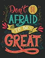 Don't Be Afraid to Be Great Inspirational Journal