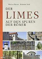 Der Limes: Auf den Spuren der Roemer