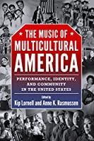 The Music of Multicultural America: Performance, Identity, and Community in the United States (American Made Music)