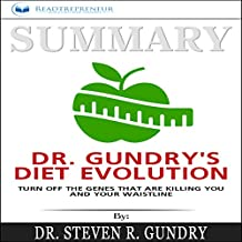 Summary: Dr. Gundry's Diet Evolution: Turn Off the Genes That Are Killing You and Your Waistline