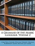 A Grammar of the Arabic Language, Volume 2