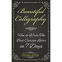 Beautiful Calligraphy: How to Write The Best Cursive Letter in 7 Days