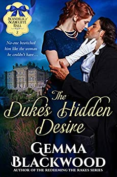 The Duke's Hidden Desire (Scandals of Scarcliffe Hall Book 2) by [Blackwood, Gemma]