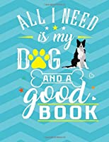 All I Need Is My Dog And A Good Book: Border Collie School Notebook 100 Pages Wide Ruled Paper