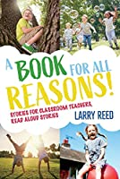 A Book for All Reasons: Stories for Classroom Teachers, Read Aloud Stories