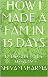 HOW I MADE A FAM IN 15 DAYS: 17-06-2019 TO 03-07-2019 (CA TRAINING Book 1) (English Edition)