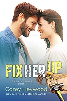 Fix Her Up (The Fix Book 1) by [Heywood, Carey]