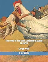 The Food of the Gods and How It Came to Earth: Large Print