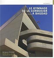 Le gymnase de Le Corbusier a Bagdad