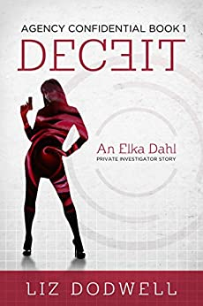 Deceit: Agency Confidential, Book 1: Elka Dahl, Private Investigator by [Dodwell, Liz]