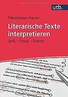 Literarische Texte interpretieren: Lyrik - Prosa - Drama