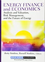 Energy Finance and Economics: Analysis and Valuation, Risk Management, and the Future of Energy (Robert W. Kolb Series)