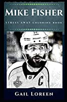 Mike Fisher Stress Away Coloring Book: An Adult Coloring Book Based on The Life of Mike Fisher. (Mike Fisher Stress Away Coloring Books)