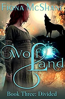 Wolf Land Book Three: Divided by [McShane, Fiona]
