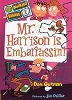 Mr. Harrison Is Embarrassin'! (My Weirder School)